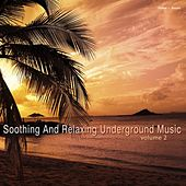 Play & Download Soothing and Relaxing Underground Music, Vol. 2 by Various Artists | Napster