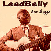 Play & Download Ham & Eggs by Leadbelly | Napster