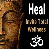 Heal - Invite Total Wellness (Spiritual Music for Yoga, Mantra, Karma, Tantra, Zen, Mindfullness, Massage & Meditation) by Various Artists