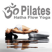 Pilates - Hatha Flow Yoga (Spiritual Music for Yoga, Mantra, Karma, Tantra, Zen, Mindfullness, Massage & Meditation) by Various Artists