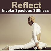 Play & Download Reflect - Invoke Spacious Stillness (Spiritual Music for Yoga, Mantra, Karma, Tantra, Zen, Mindfullness, Massage & Meditation) by Various Artists | Napster