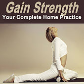 Gain Strength - Your Complete Home Practice (Spiritual Music for Yoga, Mantra, Karma, Tantra, Zen, Mindfullness, Massage & Meditation) by Various Artists