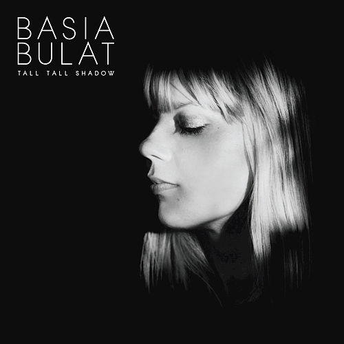 Tall Tall Shadow by Basia Bulat