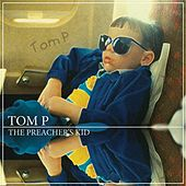 Play & Download The Preachers Kid by Tom P. | Napster