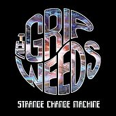 Play & Download Strange Change Machine by The Grip Weeds | Napster
