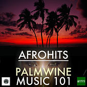Play & Download Afrohits Palmwine Music 101 by Various Artists | Napster