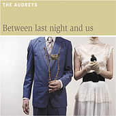 Play & Download Between Last Night and Us by The Audreys | Napster