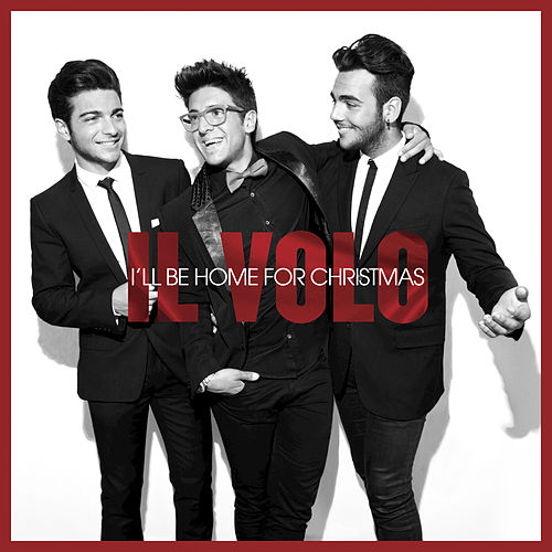 I'll Be Home For Christmas by Il Volo