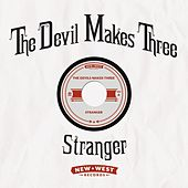 Play & Download Stranger by The Devil Makes Three | Napster