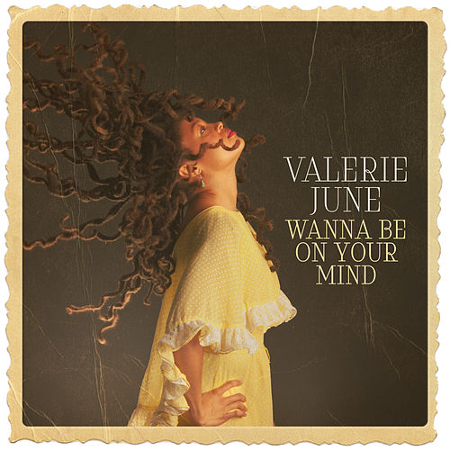 Wanna Be On Your Mind by Valerie June