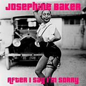 Play & Download After I Say I'm Sorry by Joséphine Baker | Napster