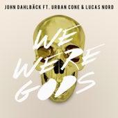 Play & Download We Were Gods by John Dahlbäck | Napster