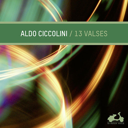 Play & Download 13 Waltzes by Aldo Ciccolini | Napster