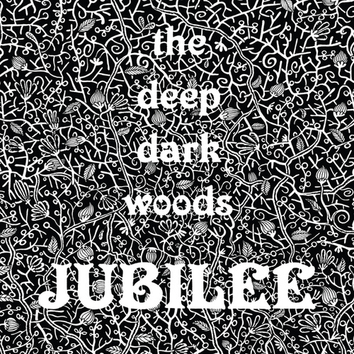 Jubilee by The Deep Dark Woods