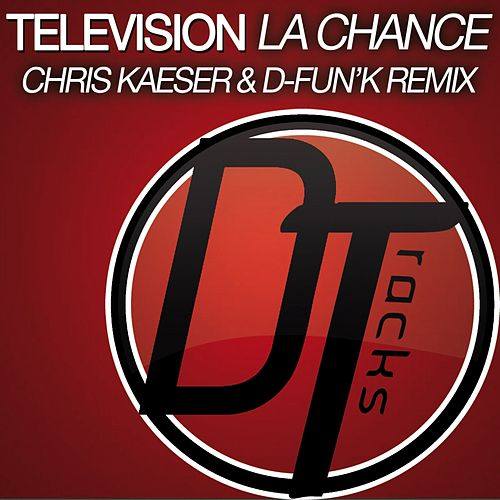 Play & Download La chance (Chris Kaeser & D-fun'K Remix) by Television | Napster