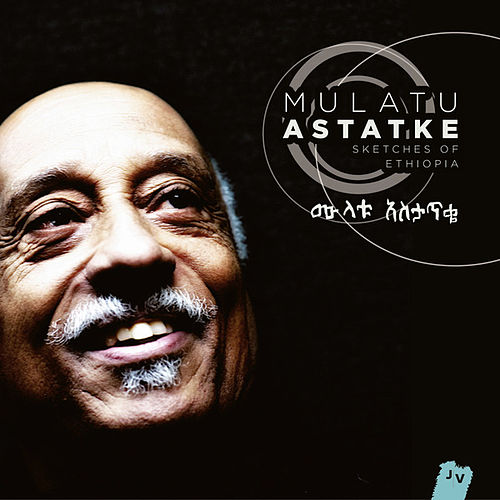 Sketches of Ethiopia (Bonus Track Version) by Mulatu Astatke