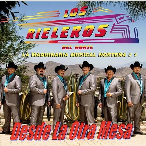 Play & Download Desde La Otra Mesa by Los Rieleros Del Norte | Napster