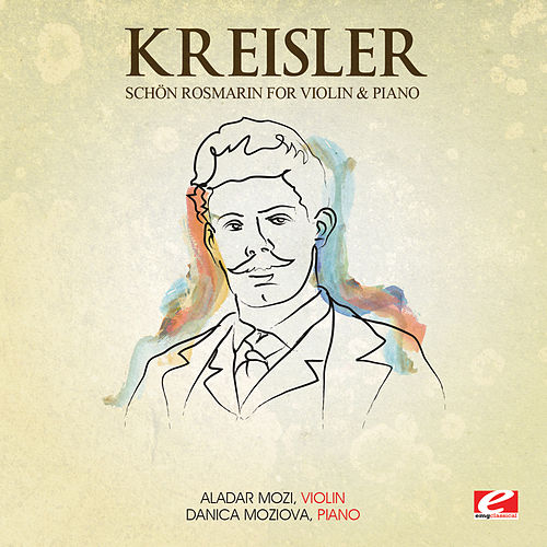 Kreisler: Schön Rosmarin for Violin and Piano (Digitally Remastered) by Danica Moziova