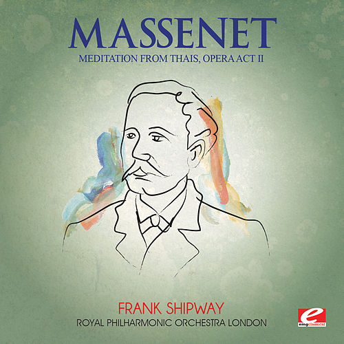 Play & Download Massenet: Thais - Act II: 'Meditation' (Digitally Remastered) by Royal Philharmonic Orchestra | Napster