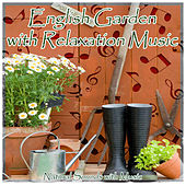 English Garden with Relaxation Music by Natural Sounds
