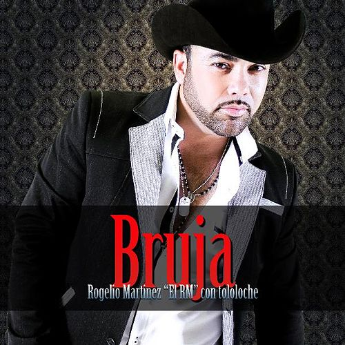 Play & Download Bruja (Con Tololoche) by Rogelio Martinez 'El Rm' | Napster