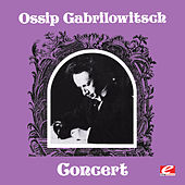 Play & Download Ossip Gabrilowitsch Concert (Digitally Remastered) by Ossip Gabrilowitsch | Napster