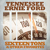 Sixteen Tons & Other Favorites by Tennessee Ernie Ford