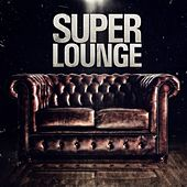 Play & Download Super Lounge by Various Artists | Napster