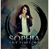 Play & Download Live for Love by Sophia | Napster