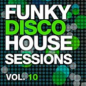 Funky Disco House Sessions Vol. 10 - EP by Various Artists