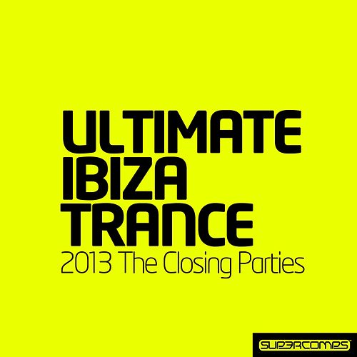 Ultimate Ibiza Trance 2013 - The Closing Parties - EP by Various Artists