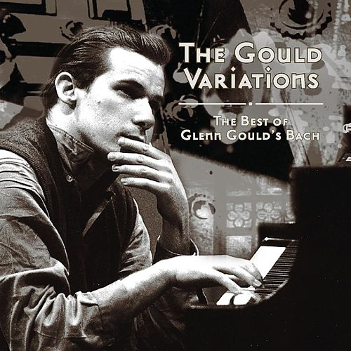 The Gould Variations: The Best of Glenn Gould's Bach by Glenn Gould