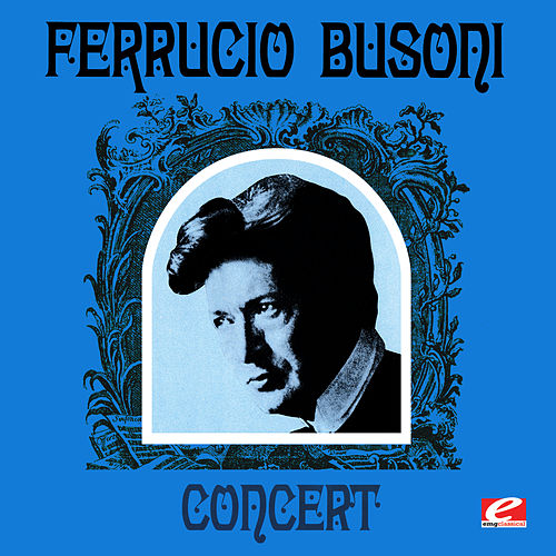Play & Download Ferrucio Busoni Concert (Digitally Remastered) by Ferrucio Busoni | Napster