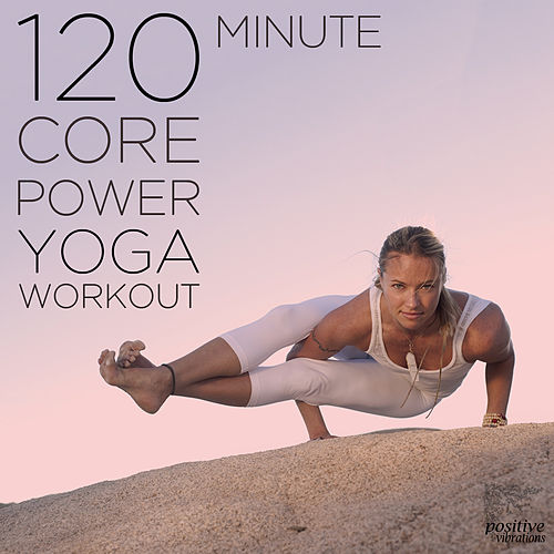 120 Minute Core Power Yoga Workout: 25 Indian Songs for Poses and Meditation by Various Artists