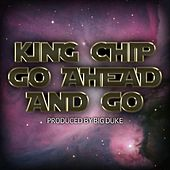 Go'head-n-Go by King Chip