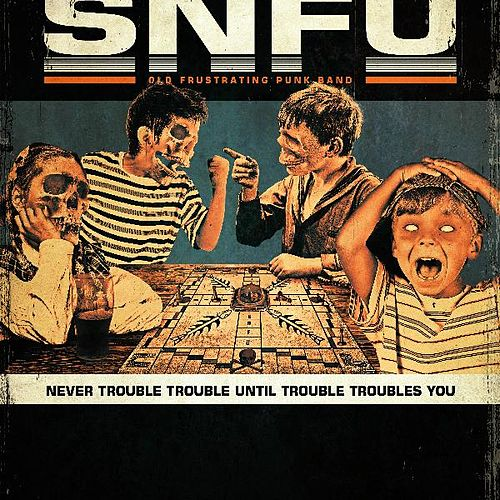 Never Trouble Trouble, Until Trouble Troubles You by SNFU