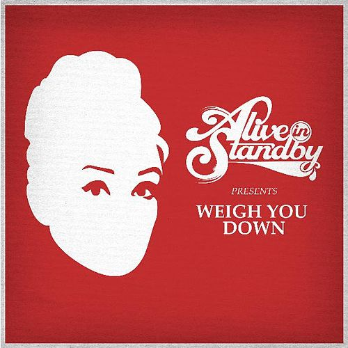 Weigh You Down by Alive In Standby