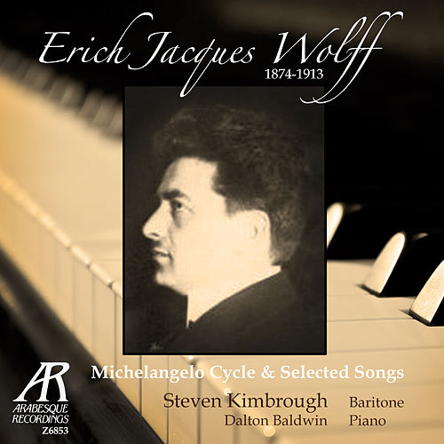 Erich Jacques Wolff:  Michelangelo-Zyklus und ausgewählte Lieder - Michelangelo Cycle and Selected Songs by Dalton Baldwin