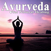 Ayurveda for Natural Healing (Practice of Spiritual, Philosophical, Mental and Physical Training for Body, Mind & Soul) by Various Artists