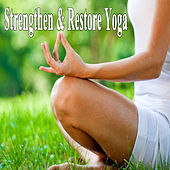 Strengthen & Restore Yoga (Practice of Spiritual, Philosophical, Mental and Physical Training for Body, Mind & Soul) by Various Artists