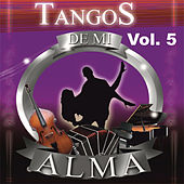 Play & Download Tangos de Mi Alma, Vol. 5 by Various Artists | Napster