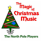Play & Download The Magic of Christmas Music by The North Pole Players | Napster