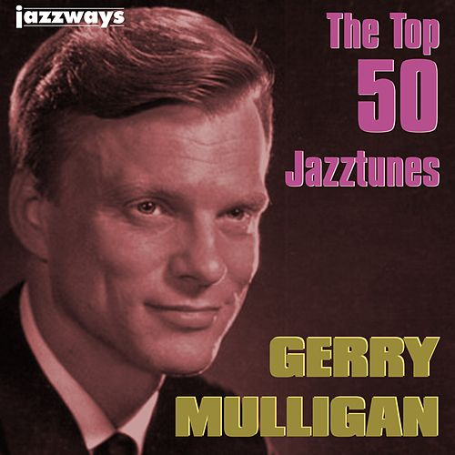 The Top 50 Jazztunes by Gerry Mulligan