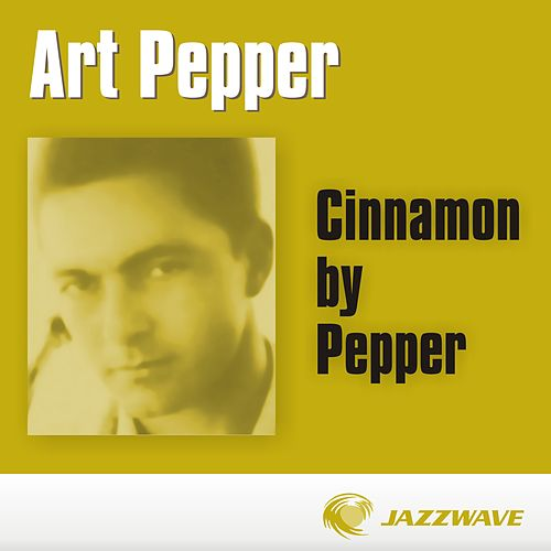 Play & Download Cinnamon by Pepper by Art Pepper | Napster