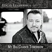 My Big Chance Tomorrow by Edgar Loudermilk