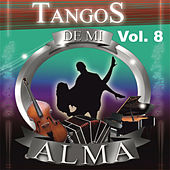 Play & Download Tangos de Mi Alma, Vol. 8 by Various Artists | Napster