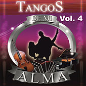 Play & Download Tangos de Mi Alma, Vol. 4 by Various Artists | Napster