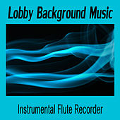 Lobby Background Music: Instrumental Flute Recorder by The O'Neill Brothers Group