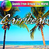 Play & Download Sounds From Around The World: Carribean by Sun Sun Sun | Napster