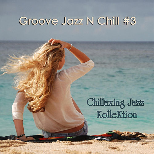 Play & Download Groove Jazz N Chill #3 by Chillaxing Jazz Kollektion | Napster